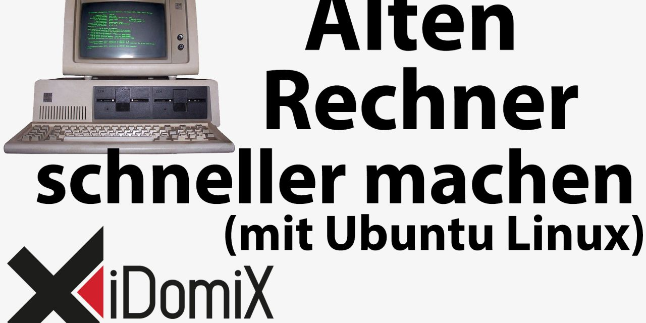 #254 Alten Rechner schneller machen (mit Ubuntu Linux)